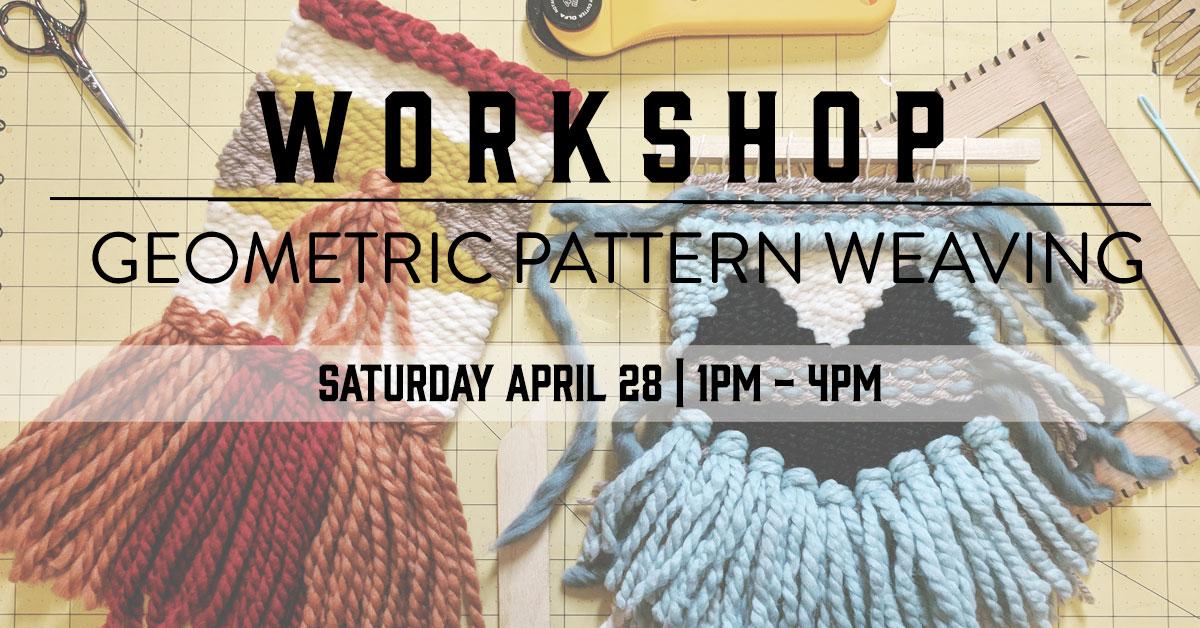 ICYMI April 13 Geometric Pattern Weaving Workshop at Homespun: Modern Handmade on Saturday, April 28, 1pm-4pm