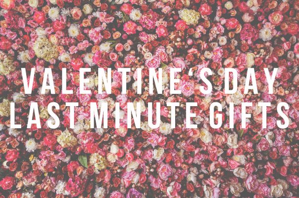 Valentine's Day <br> Last Minute Gifts
